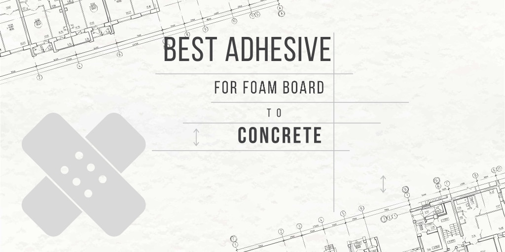 Best adhesive for foam board - Buyers guide