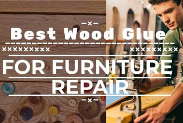 Best Wood Glue For Furniture Repair