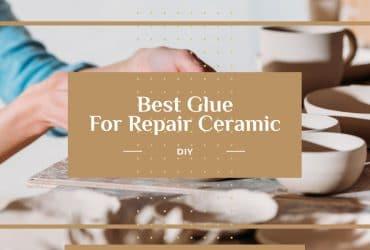 5 Best Glue For Ceramic