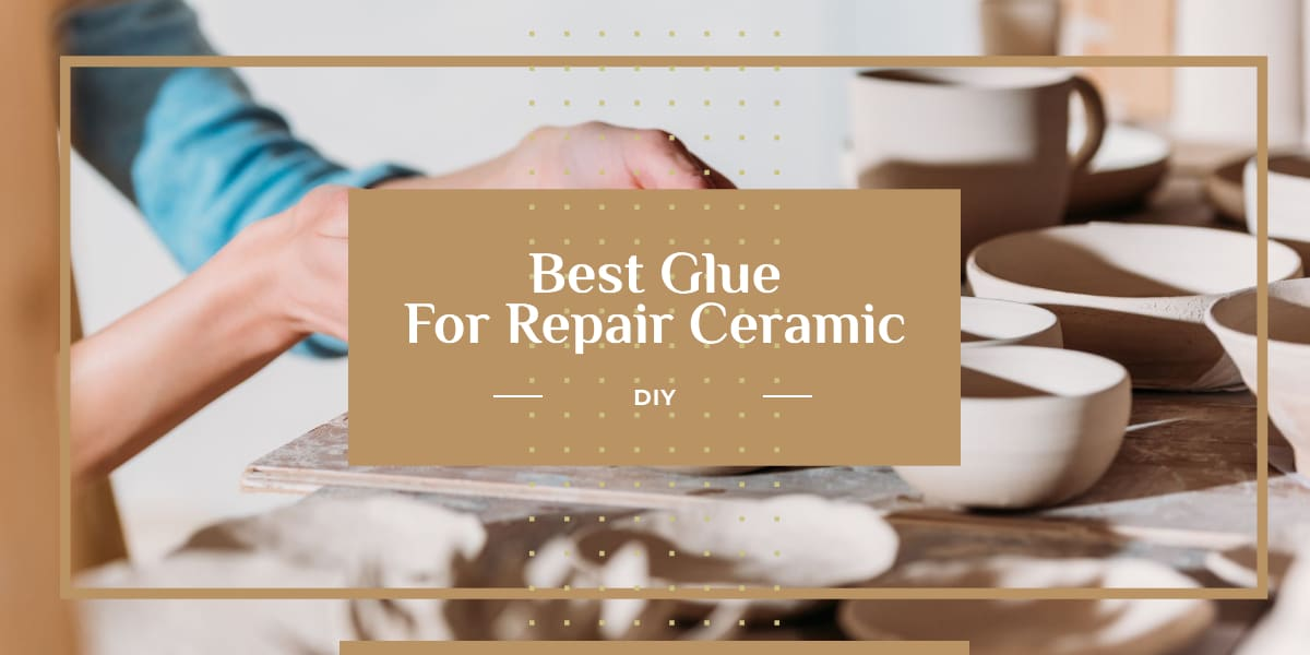 5 Best Glue For Ceramic