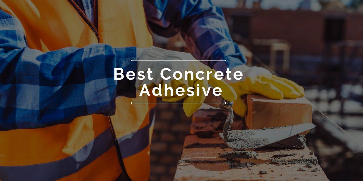 Best Concrete Adhesive