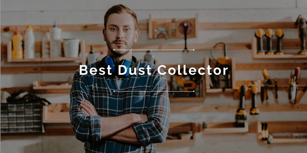 Best Dust Collector Review and Buyers Guide