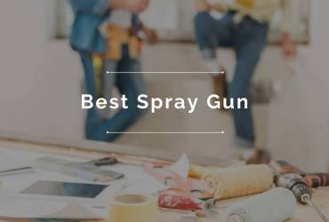 Best Spray Gun - Reviews & Buyers Guide