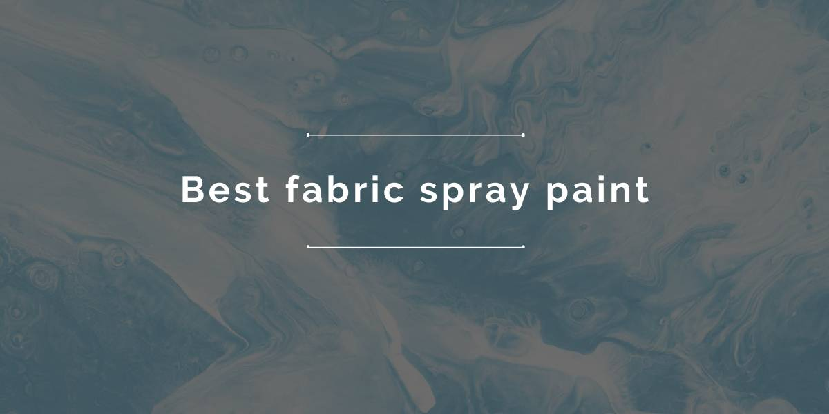 Best fabric spray paint 2021 - Buyers Guide