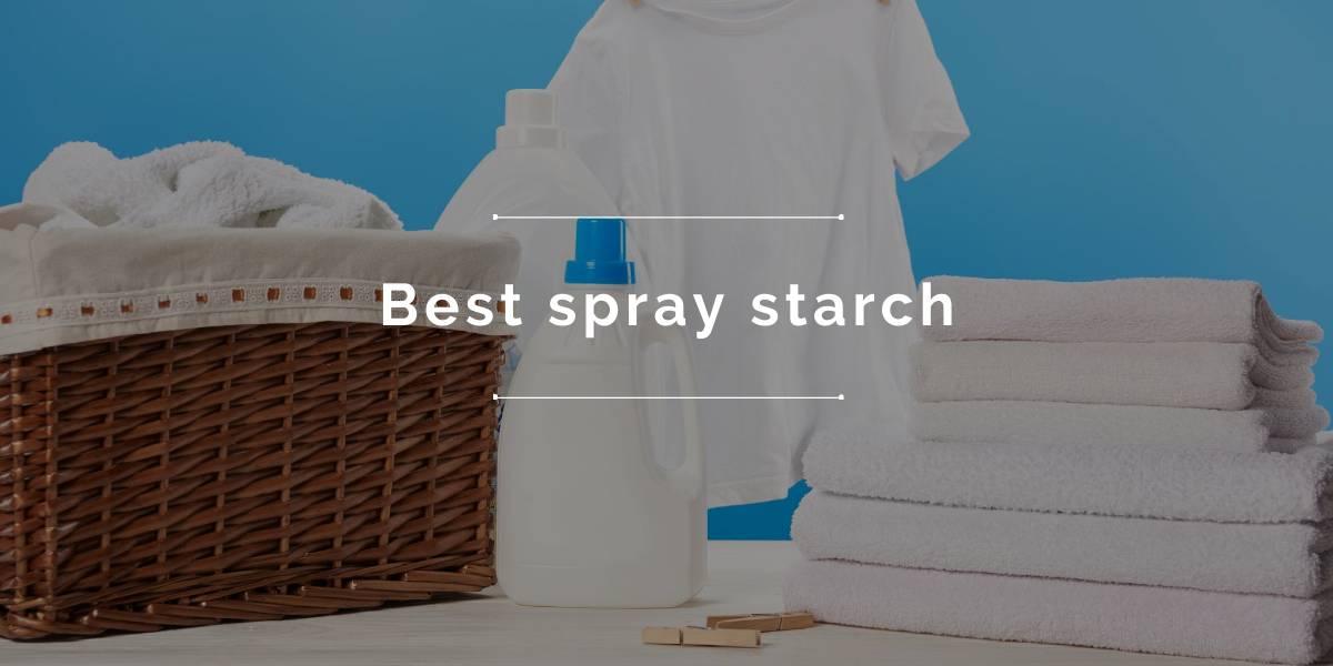 Best spray starch - Buyers Guide